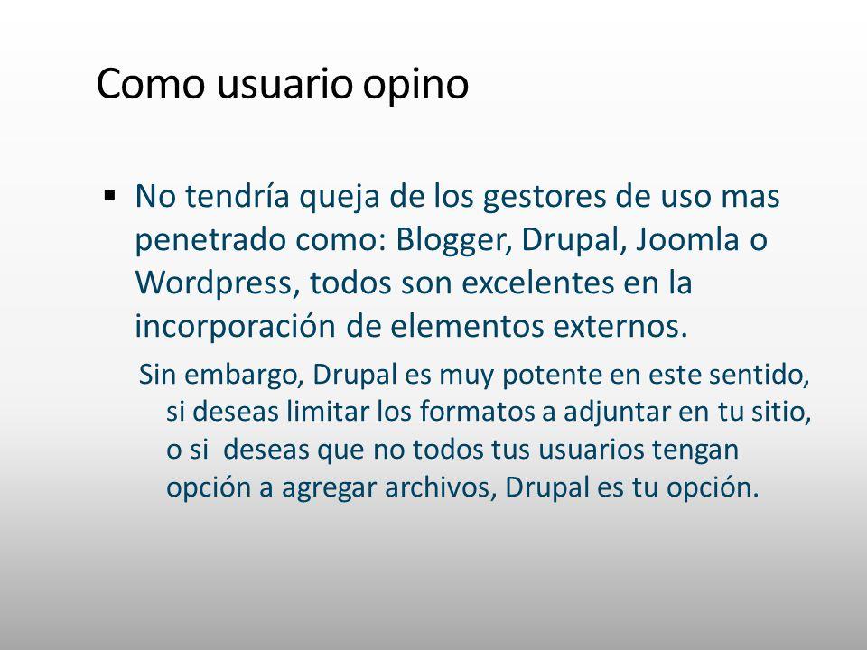 Como usuario opino No tendría queja de los gestores de uso mas penetrado como: Blogger, Drupal, Joomla o Wordpress, todos son excelentes en la incorpo