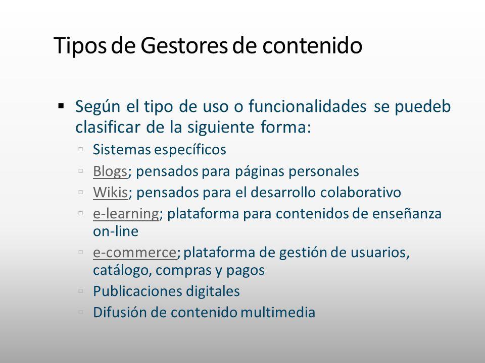 Tipos de Gestores de contenido Según el tipo de uso o funcionalidades se puedeb clasificar de la siguiente forma: Sistemas específicos Blogs; pensados