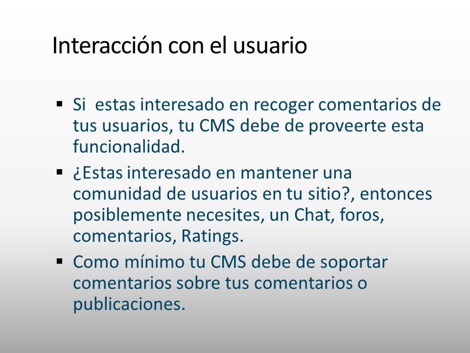 Interacción con el usuario Si estas interesado en recoger comentarios de tus usuarios, tu CMS debe de proveerte esta funcionalidad. ¿Estas interesado
