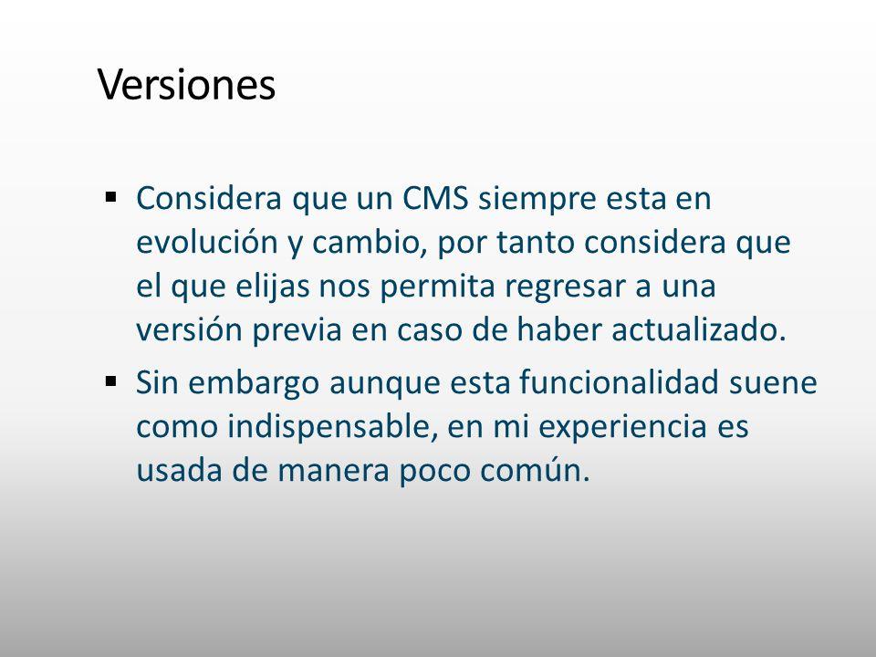 Versiones Considera que un CMS siempre esta en evolución y cambio, por tanto considera que el que elijas nos permita regresar a una versión previa en caso de haber actualizado.