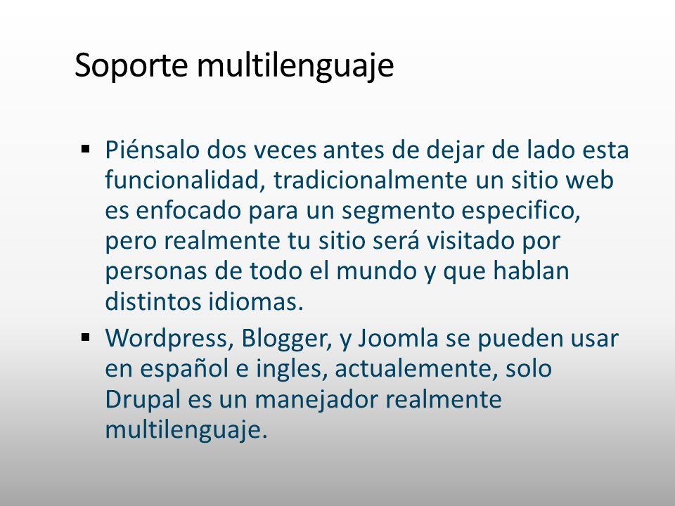 Soporte multilenguaje Piénsalo dos veces antes de dejar de lado esta funcionalidad, tradicionalmente un sitio web es enfocado para un segmento especif