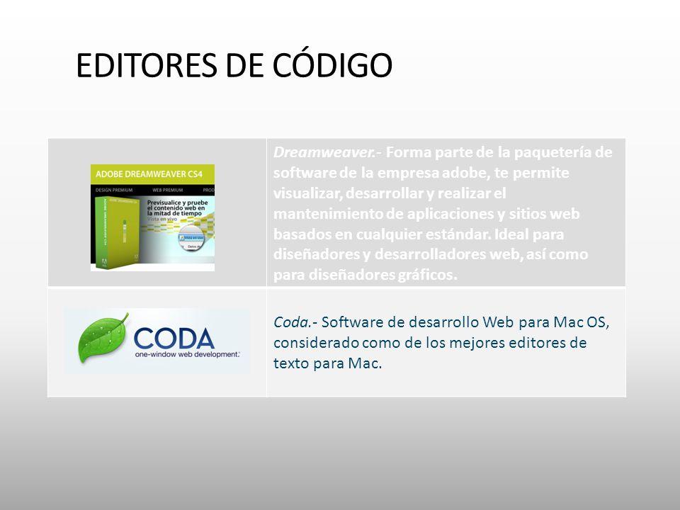 EDITORES DE CÓDIGO Dreamweaver.- Forma parte de la paquetería de software de la empresa adobe, te permite visualizar, desarrollar y realizar el mantenimiento de aplicaciones y sitios web basados en cualquier estándar.