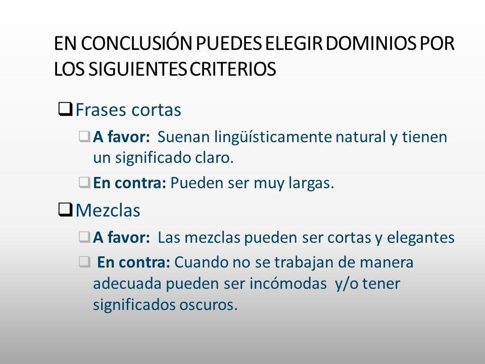 EN CONCLUSIÓN PUEDES ELEGIR DOMINIOS POR LOS SIGUIENTES CRITERIOS Frases cortas A favor: Suenan lingüísticamente natural y tienen un significado claro.