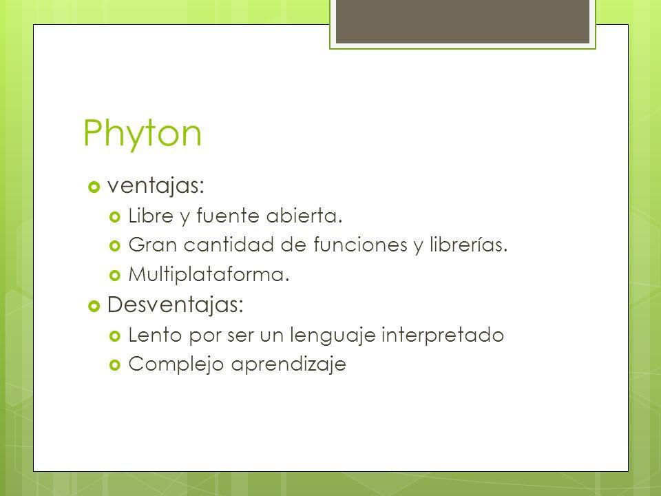 Phyton ventajas: Libre y fuente abierta. Gran cantidad de funciones y librerías. Multiplataforma. Desventajas: Lento por ser un lenguaje interpretado
