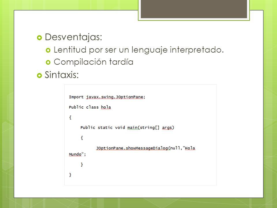 Desventajas: Lentitud por ser un lenguaje interpretado. Compilación tardía Sintaxis:
