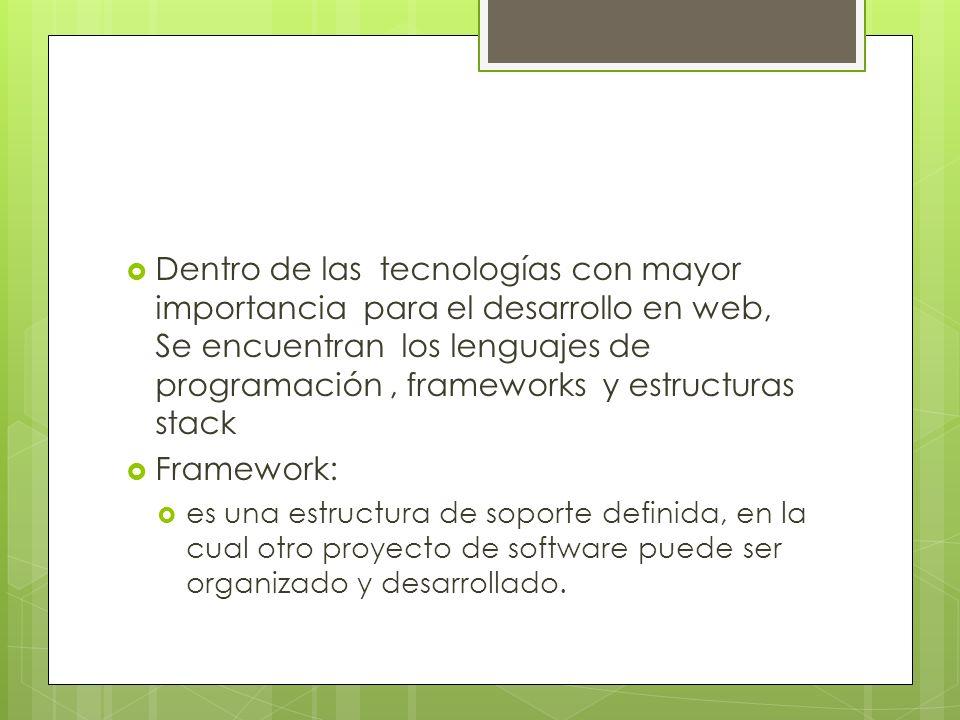 Dentro de las tecnologías con mayor importancia para el desarrollo en web, Se encuentran los lenguajes de programación, frameworks y estructuras stack