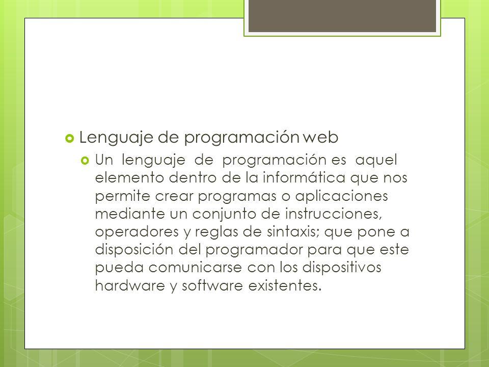 Lenguaje de programación web Un lenguaje de programación es aquel elemento dentro de la informática que nos permite crear programas o aplicaciones med