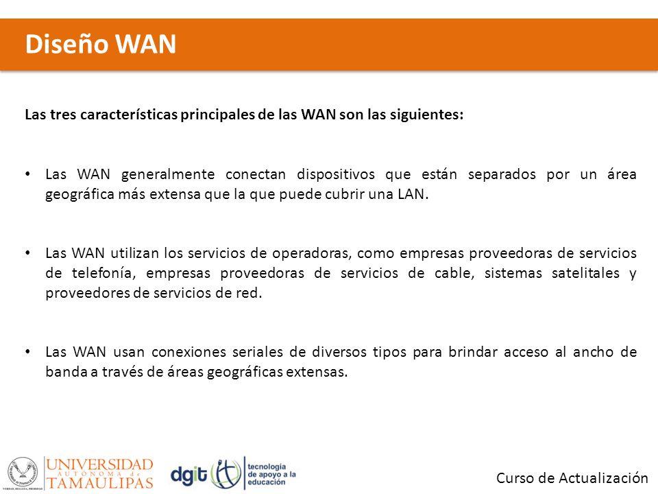 Diseño WAN Curso de Actualización Las tres características principales de las WAN son las siguientes: Las WAN generalmente conectan dispositivos que e