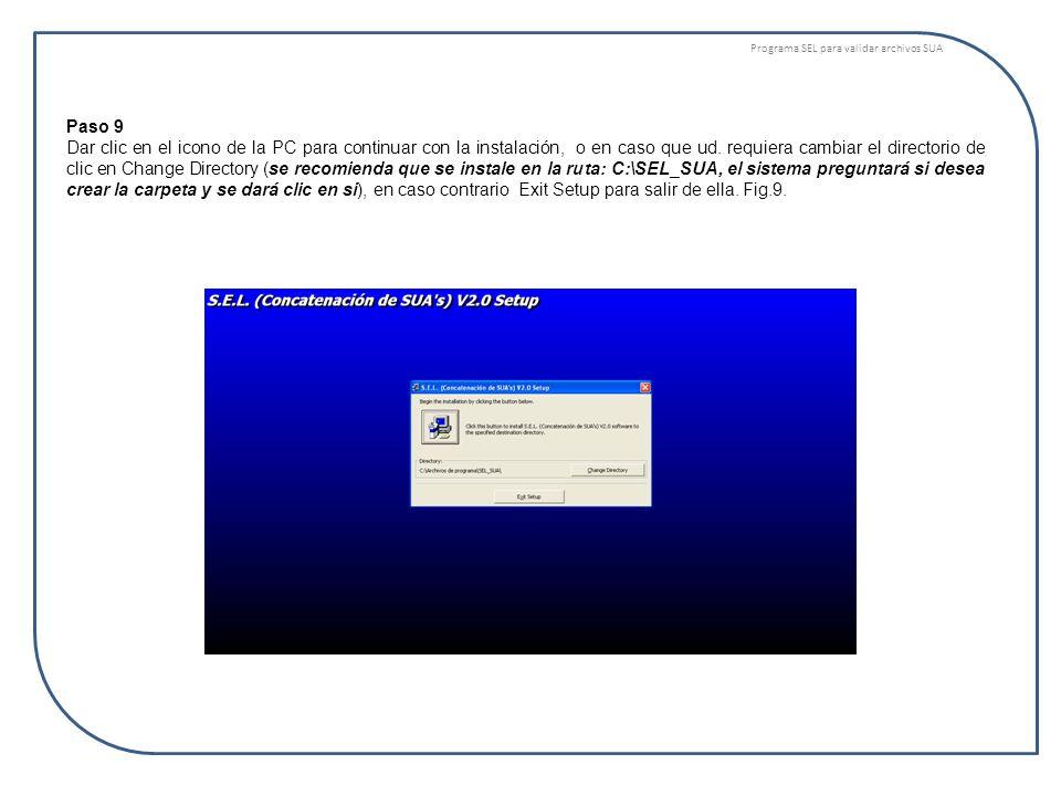 Programa SEL para validar archivos SUA Paso 9 Dar clic en el icono de la PC para continuar con la instalación, o en caso que ud. requiera cambiar el d