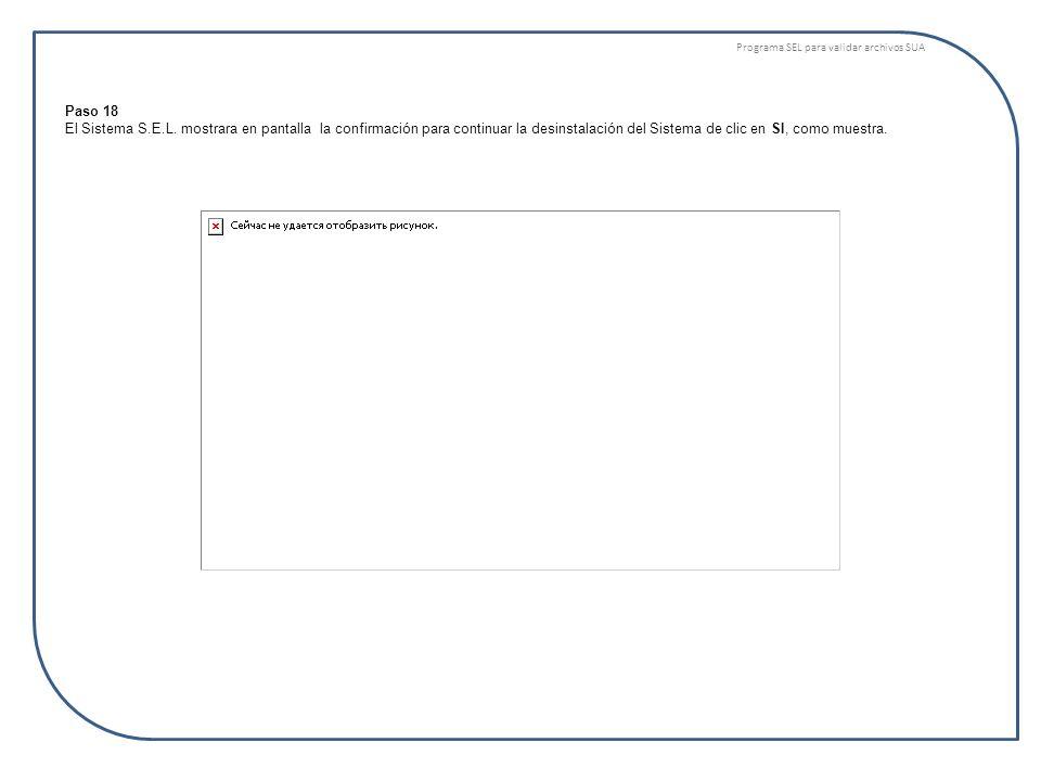 Programa SEL para validar archivos SUA Paso 18 El Sistema S.E.L. mostrara en pantalla la confirmación para continuar la desinstalación del Sistema de