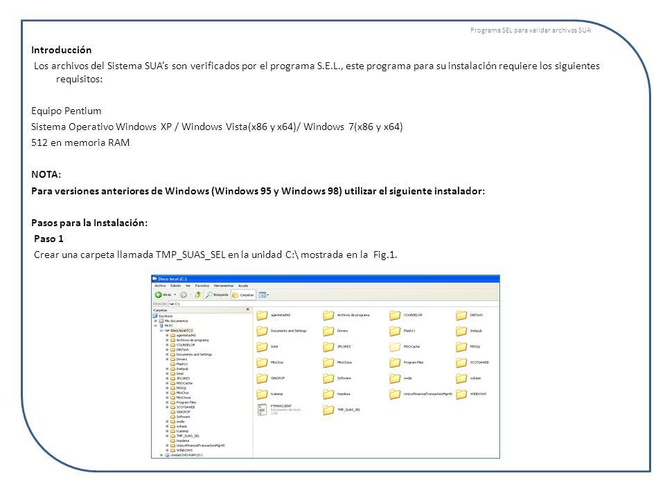 Programa SEL para validar archivos SUA Introducción Los archivos del Sistema SUAs son verificados por el programa S.E.L., este programa para su instal
