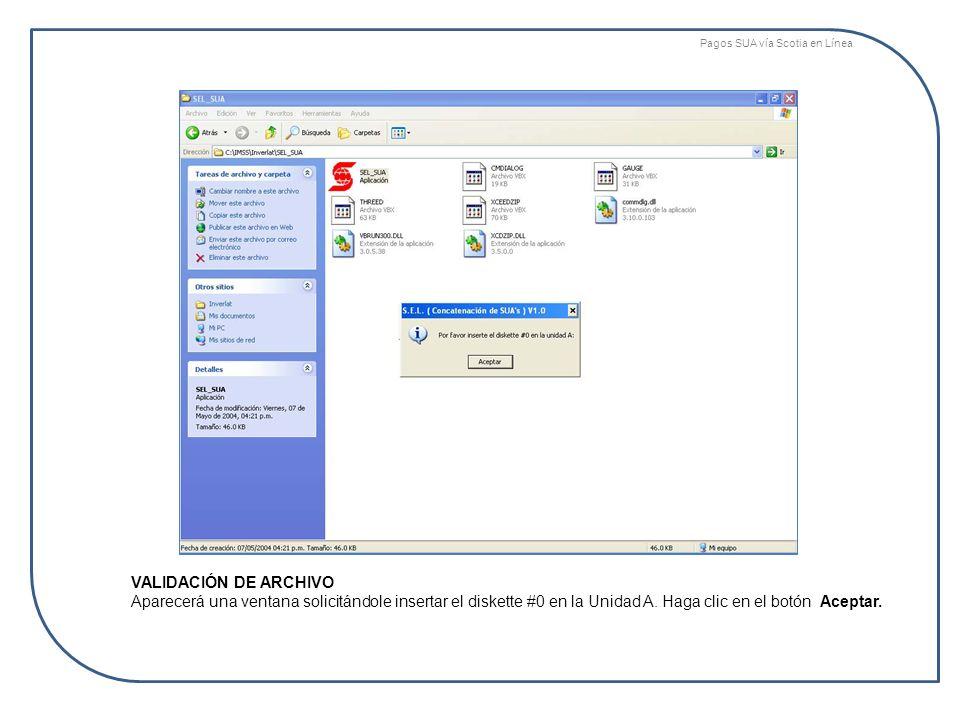 VALIDACIÓN DE ARCHIVO Aparecerá una ventana solicitándole insertar el diskette #0 en la Unidad A. Haga clic en el botón Aceptar. Pagos SUA vía Scotia
