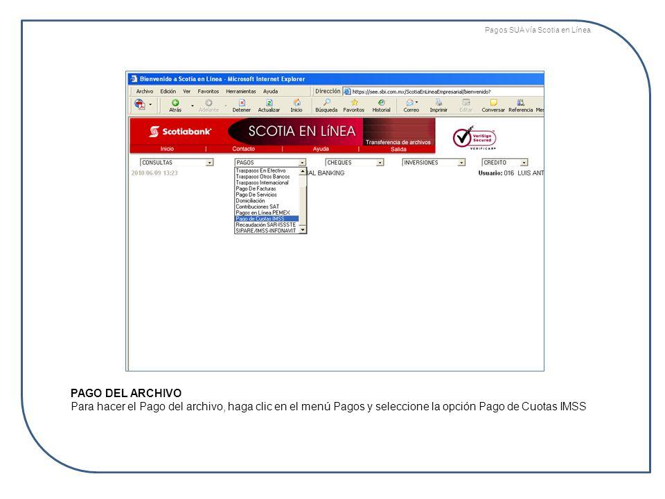 PAGO DEL ARCHIVO Para hacer el Pago del archivo, haga clic en el menú Pagos y seleccione la opción Pago de Cuotas IMSS Pagos SUA vía Scotia en Línea