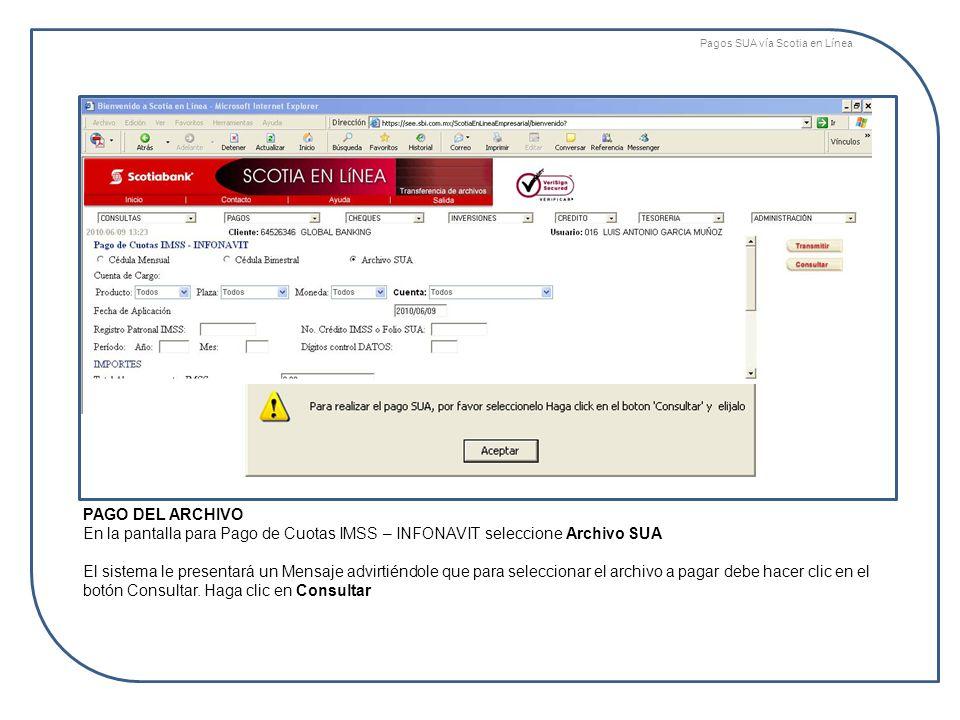PAGO DEL ARCHIVO En la pantalla para Pago de Cuotas IMSS – INFONAVIT seleccione Archivo SUA El sistema le presentará un Mensaje advirtiéndole que para