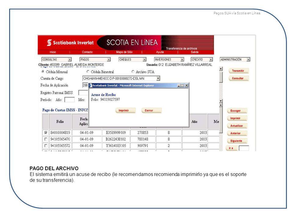 PAGO DEL ARCHIVO El sistema emitirá un acuse de recibo (le recomendamos recomienda imprimirlo ya que es el soporte de su transferencia). Pagos SUA vía