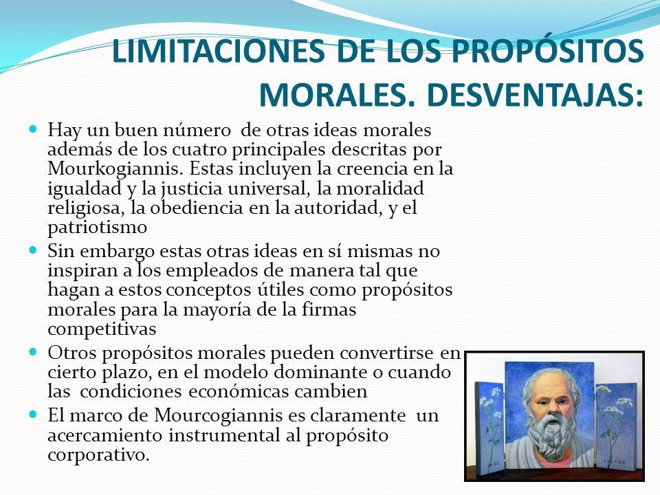 LIMITACIONES DE LOS PROPÓSITOS MORALES. DESVENTAJAS: Hay un buen número de otras ideas morales además de los cuatro principales descritas por Mourkogi