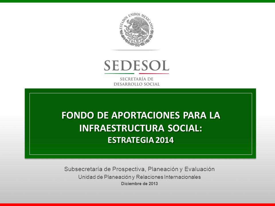 FONDO DE APORTACIONES PARA LA INFRAESTRUCTURA SOCIAL: ESTRATEGIA 2014 FONDO DE APORTACIONES PARA LA INFRAESTRUCTURA SOCIAL: ESTRATEGIA 2014 Subsecreta