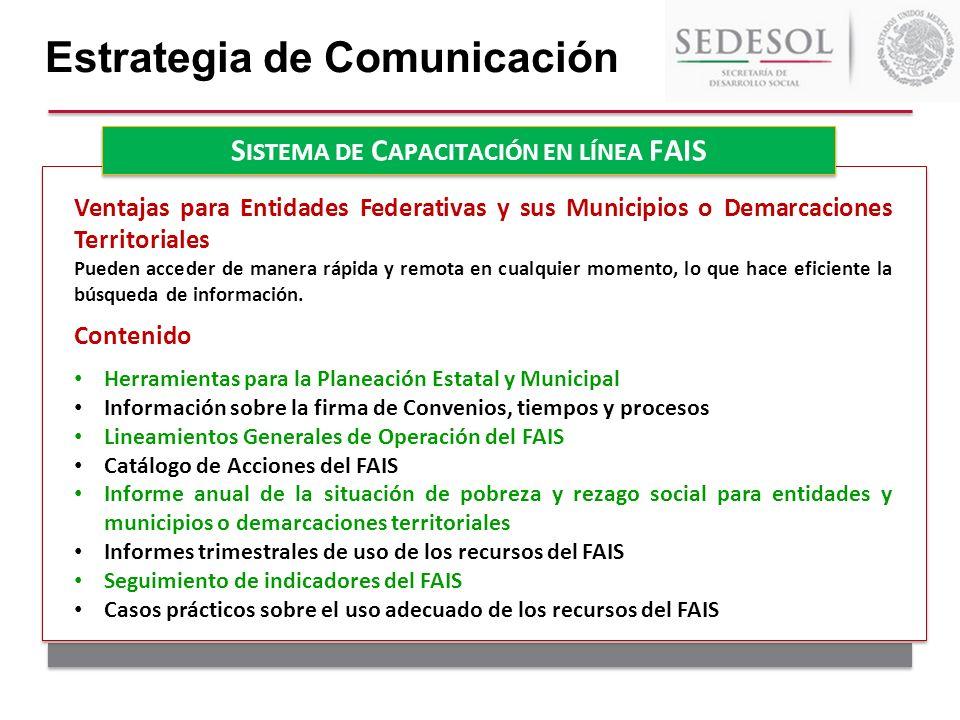 Estrategia de Comunicación S ISTEMA DE C APACITACIÓN EN LÍNEA FAIS Ventajas para Entidades Federativas y sus Municipios o Demarcaciones Territoriales