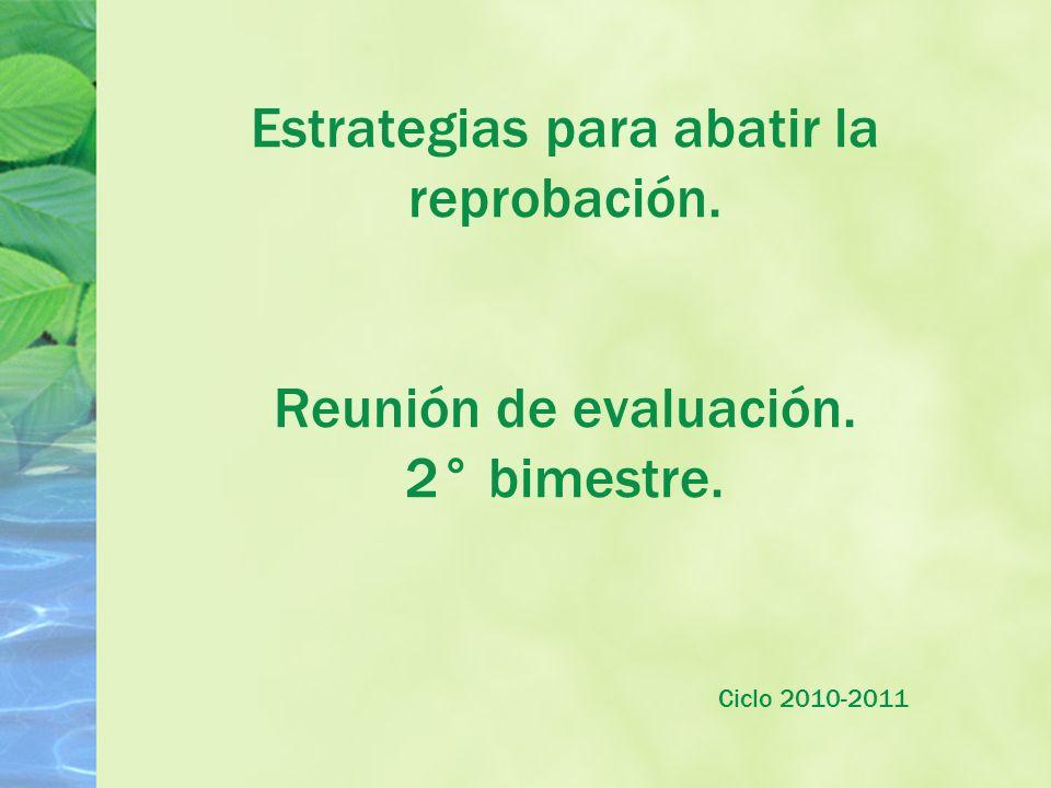 Estrategias para abatir la reprobación. Reunión de evaluación. 2° bimestre. Ciclo 2010-2011