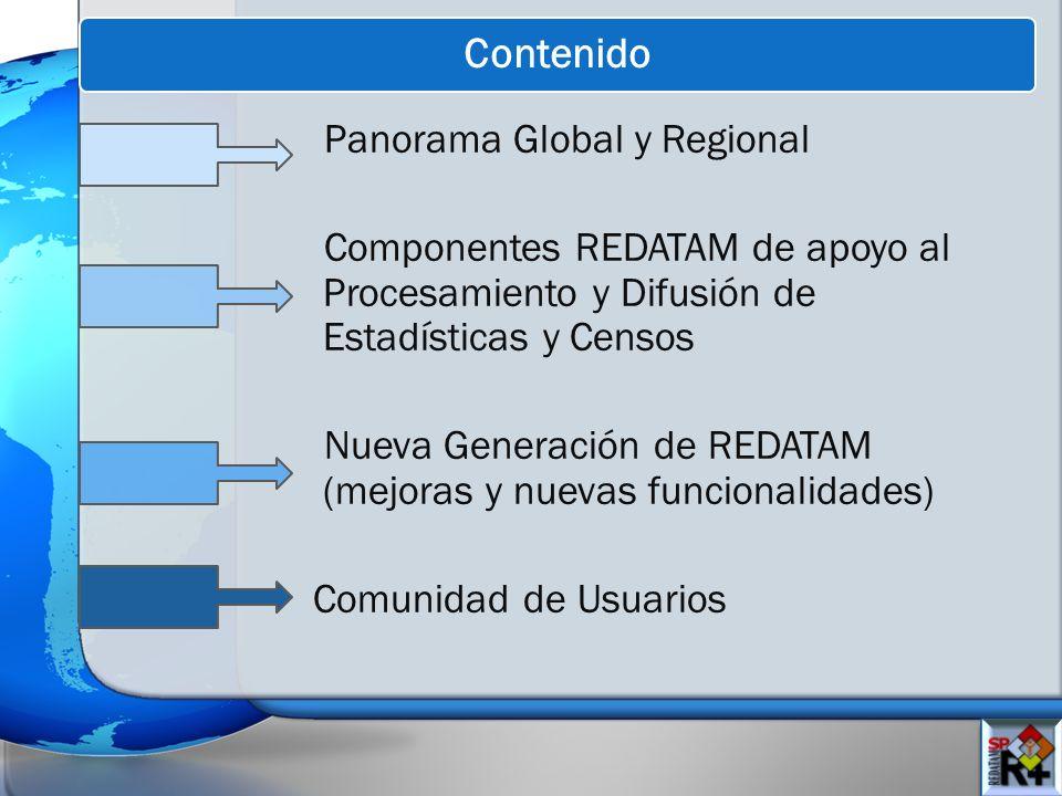 Contenido Panorama Global y Regional Componentes REDATAM de apoyo al Procesamiento y Difusión de Estadísticas y Censos Nueva Generación de REDATAM (mejoras y nuevas funcionalidades) Comunidad de Usuarios