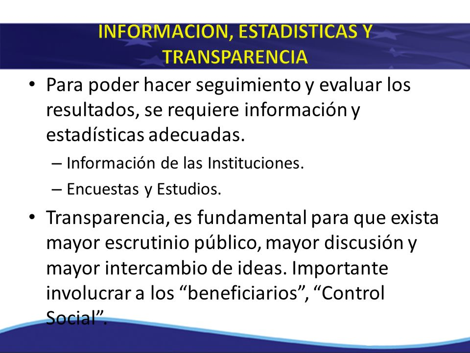 Para poder hacer seguimiento y evaluar los resultados, se requiere información y estadísticas adecuadas. – Información de las Instituciones. – Encuest
