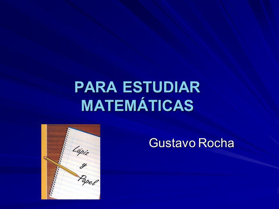 PARA ESTUDIAR MATEMÁTICAS Gustavo Rocha