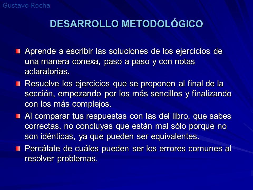 Gustavo Rocha MUCHÍSIMOS EJERCICIOS Las matemáticas: –no se aprenden de oído, –ni viendo cómo las maneja el profesor, –ni leyendo los ejemplos resueltos.