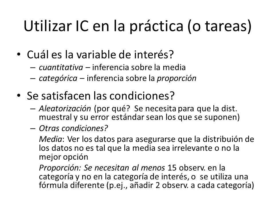 Utilizar IC en la práctica (o tareas) Cuál es la variable de interés? – cuantitativa – inferencia sobre la media – categórica – inferencia sobre la pr