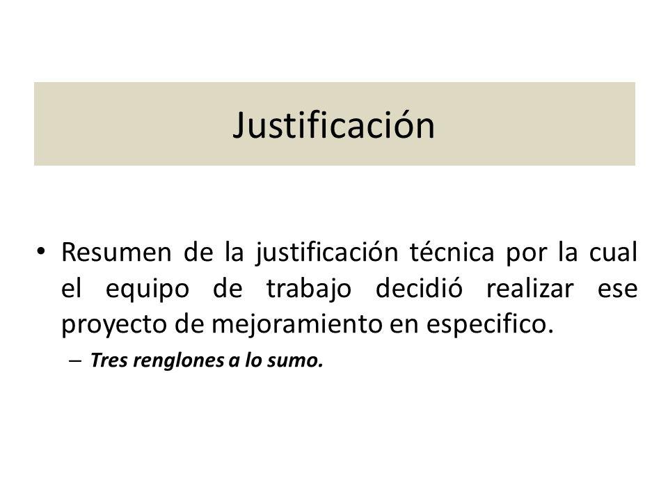 Justificación Resumen de la justificación técnica por la cual el equipo de trabajo decidió realizar ese proyecto de mejoramiento en especifico. – Tres