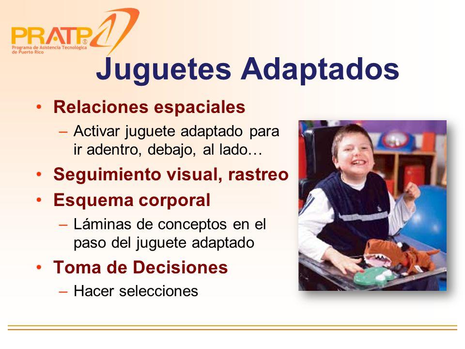 ® Juguetes Adaptados –Promueven destrezas cognoscitivas básicas (exploración/atención/conciencia sensorial/causa y efecto) Juguetes con variedad de es
