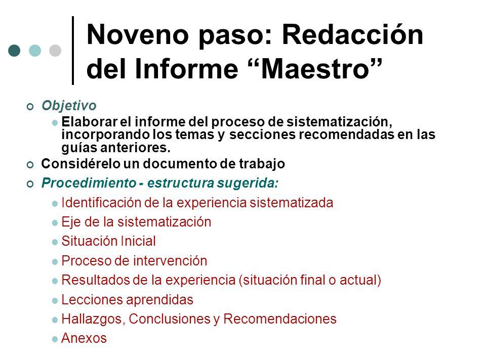 Noveno paso: Redacción del Informe Maestro Objetivo Elaborar el informe del proceso de sistematización, incorporando los temas y secciones recomendada