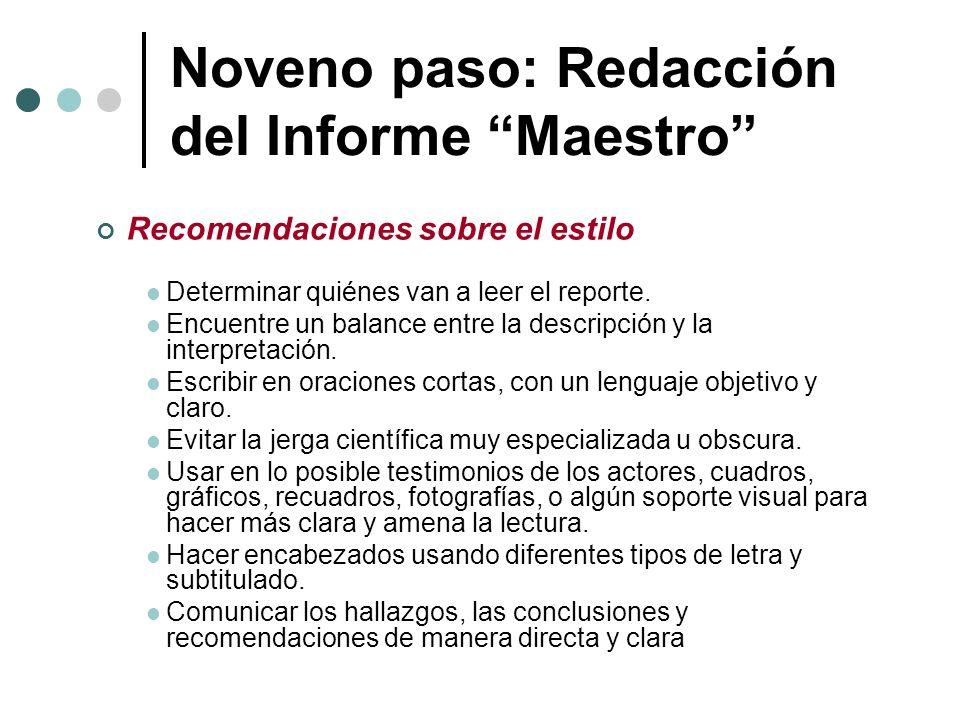Noveno paso: Redacción del Informe Maestro Recomendaciones sobre el estilo Determinar quiénes van a leer el reporte. Encuentre un balance entre la des