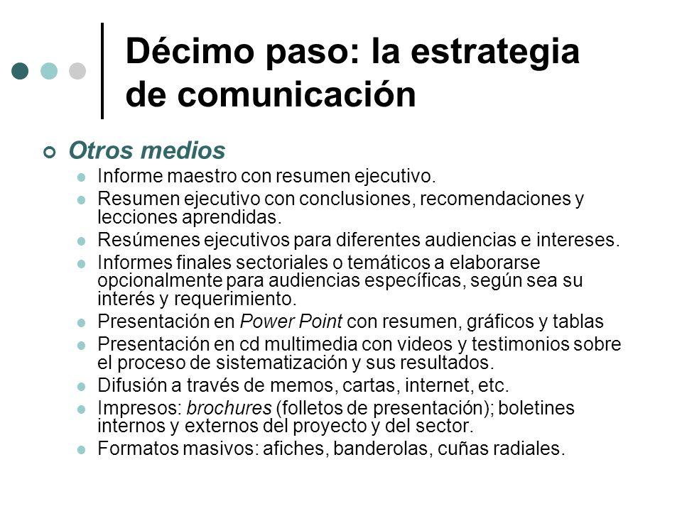 Décimo paso: la estrategia de comunicación Otros medios Informe maestro con resumen ejecutivo. Resumen ejecutivo con conclusiones, recomendaciones y l