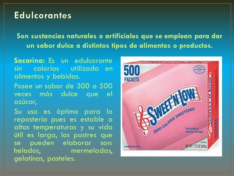 Son sustancias naturales o artificiales que se emplean para dar un sabor dulce a distintos tipos de alimentos o productos. Sacarina: Es un edulcorante