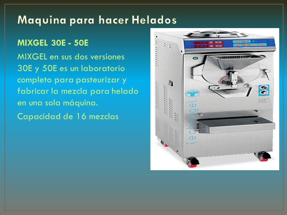 MIXGEL 30E - 50E MIXGEL en sus dos versiones 30E y 50E es un laboratorio completo para pasteurizar y fabricar la mezcla para helado en una sola máquin