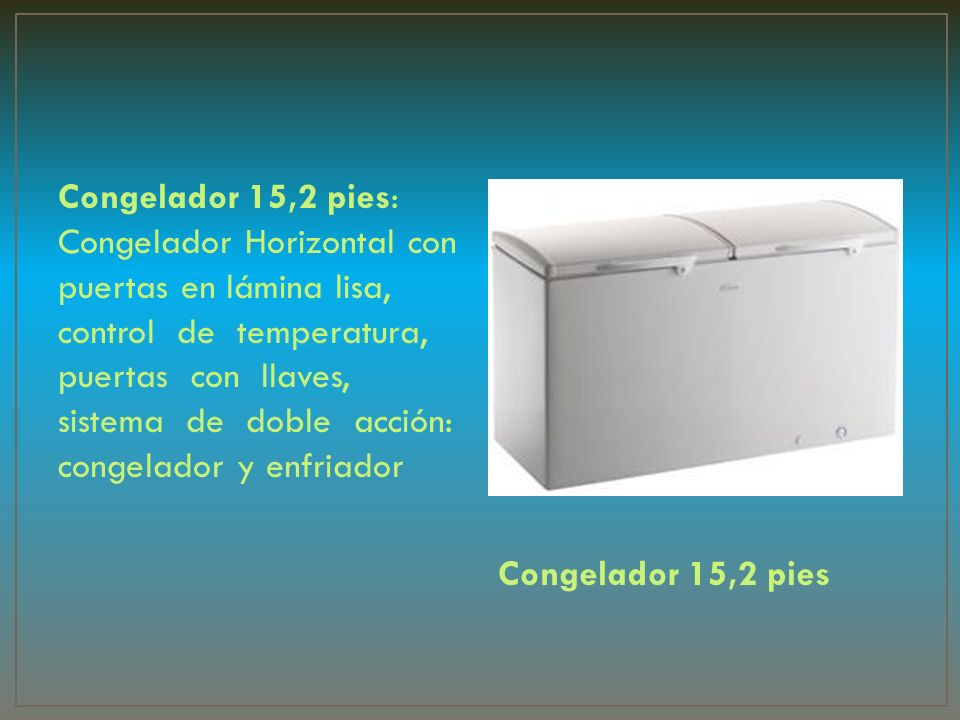 Congelador 15,2 pies: Congelador Horizontal con puertas en lámina lisa, control de temperatura, puertas con llaves, sistema de doble acción: congelado