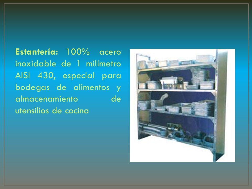 Estantería:100% acero inoxidable de 1 milímetro AISI 430, especial para bodegas de alimentos y almacenamiento de utensilios de cocina