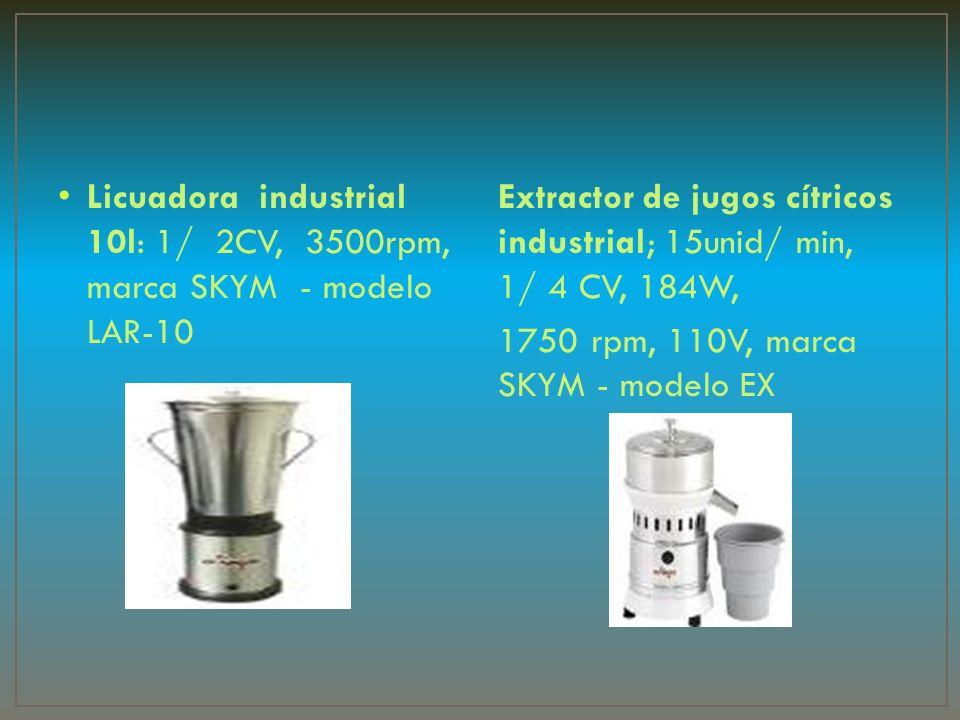 Licuadora industrial 10l: 1/ 2CV, 3500rpm, marca SKYM - modelo LAR-10 Extractor de jugos cítricos industrial; 15unid/ min, 1/ 4 CV, 184W, 1750 rpm, 11