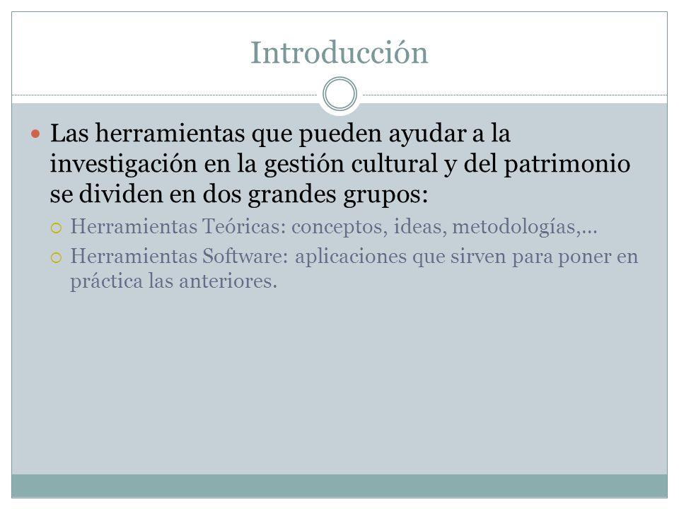 Introducción Las herramientas que pueden ayudar a la investigación en la gestión cultural y del patrimonio se dividen en dos grandes grupos: Herramien