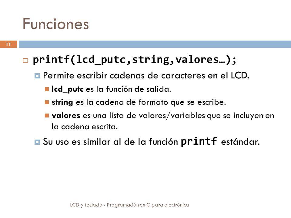 Funciones LCD y teclado - Programación en C para electrónica 11 printf(lcd_putc,string,valores…); Permite escribir cadenas de caracteres en el LCD.