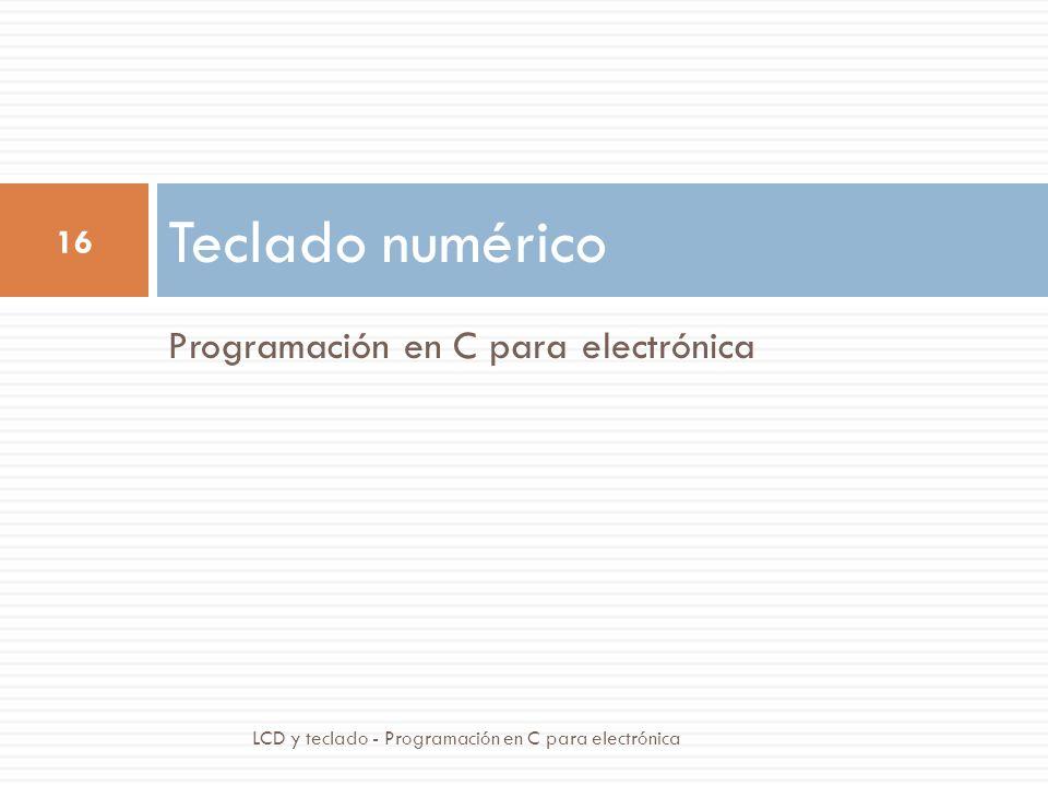 Programación en C para electrónica Teclado numérico 16 LCD y teclado - Programación en C para electrónica