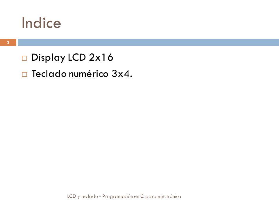 Indice Display LCD 2x16 Teclado numérico 3x4. 2 LCD y teclado - Programación en C para electrónica