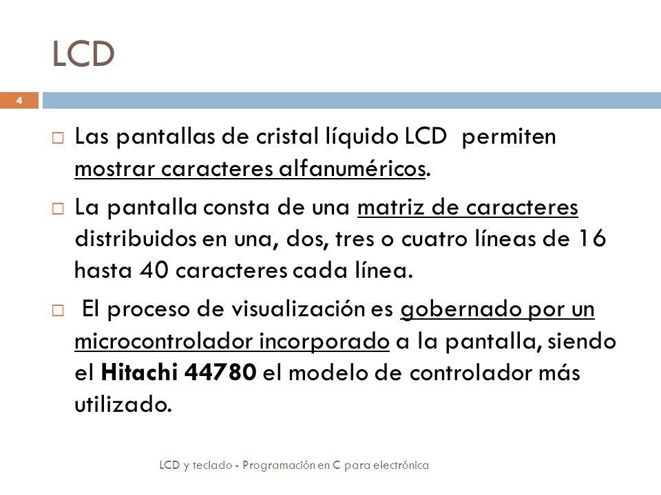 LCD Las pantallas de cristal líquido LCD permiten mostrar caracteres alfanuméricos.