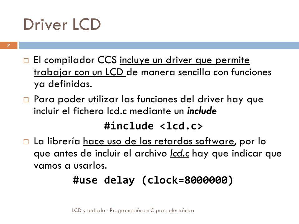 Driver LCD LCD y teclado - Programación en C para electrónica 7 El compilador CCS incluye un driver que permite trabajar con un LCD de manera sencilla con funciones ya definidas.