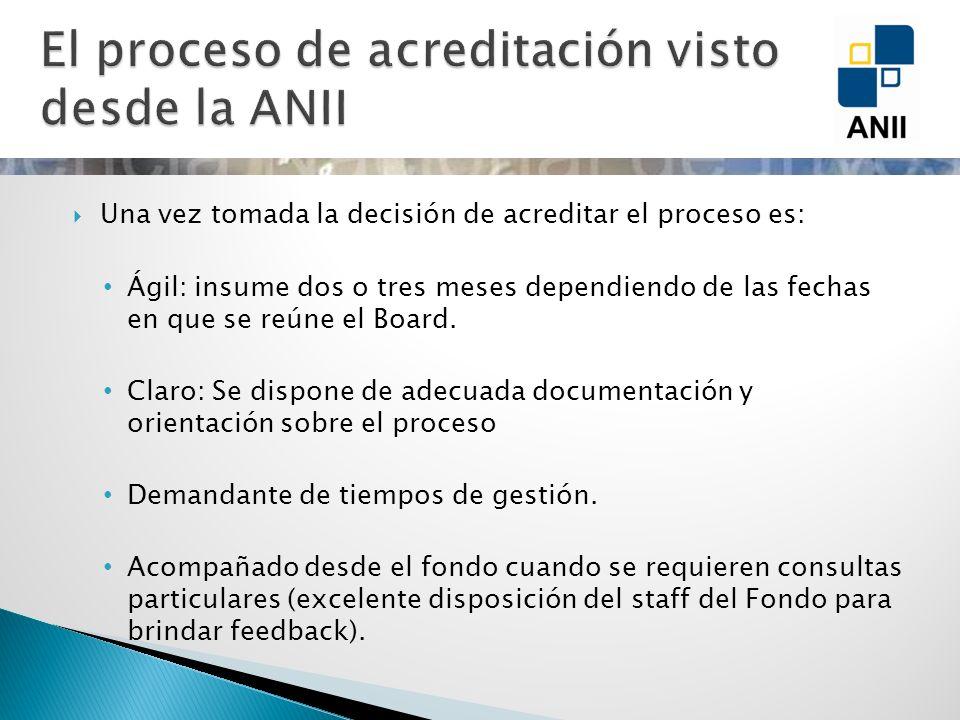 Una vez tomada la decisión de acreditar el proceso es: Ágil: insume dos o tres meses dependiendo de las fechas en que se reúne el Board. Claro: Se dis