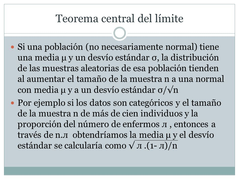 Teorema central del límite Si una población (no necesariamente normal) tiene una media μ y un desvío estándar σ, la distribución de las muestras aleat