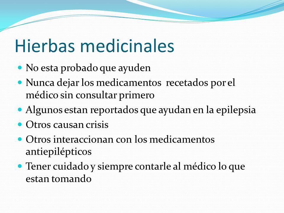 Hierbas medicinales No esta probado que ayuden Nunca dejar los medicamentos recetados por el médico sin consultar primero Algunos estan reportados que