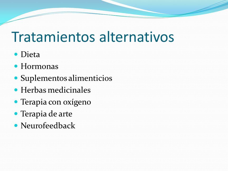 Tratamientos alternativos Dieta Hormonas Suplementos alimenticios Herbas medicinales Terapia con oxígeno Terapia de arte Neurofeedback