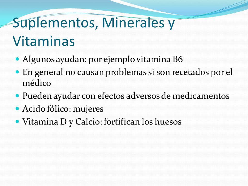 Suplementos, Minerales y Vitaminas Algunos ayudan: por ejemplo vitamina B6 En general no causan problemas si son recetados por el médico Pueden ayudar