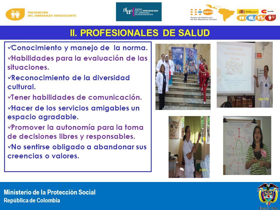 Ministerio de la Protección Social República de Colombia II. PROFESIONALES DE SALUD Conocimiento y manejo de la norma. Habilidades para la evaluación